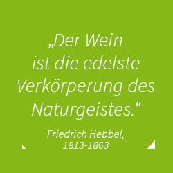 Der Wein ist die edelste Verkörperung des Naturgeistes - Friedrich Hebbel